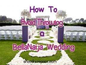 How to Avoid Throwing a Bella NaijaWedding.