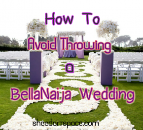 How to Avoid Throwing a Bella Naija Wedding.