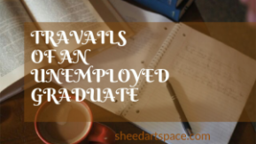 ​Travails of an Unemployed Graduate #1