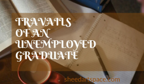 Travails of an Unemployed Graduate #3